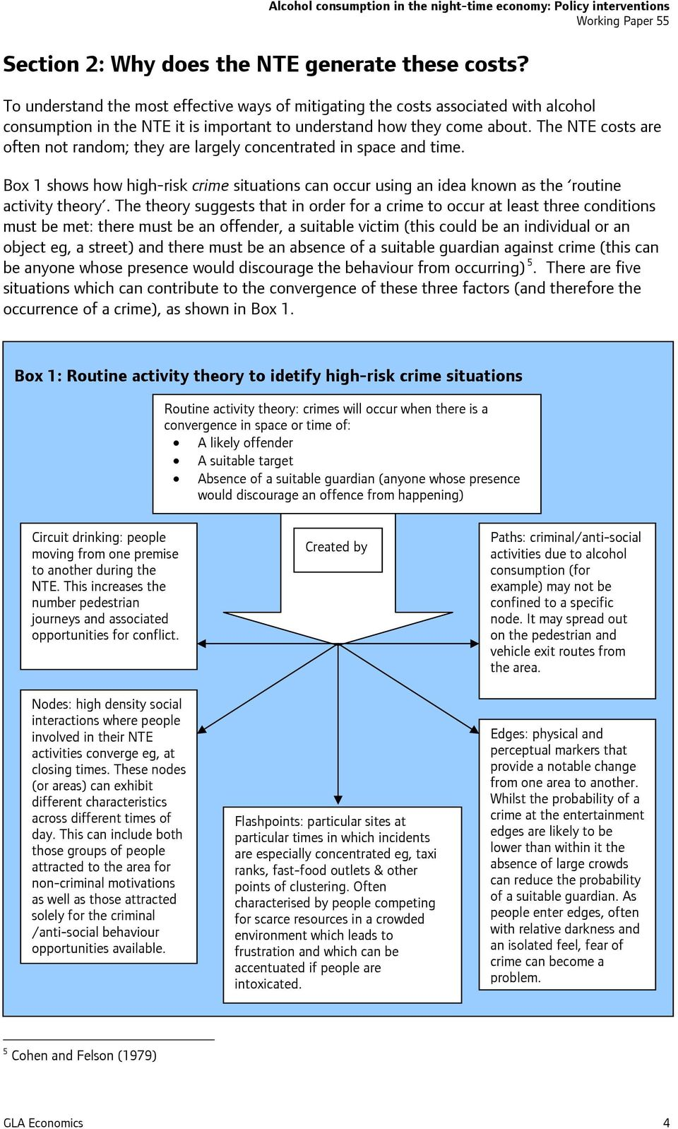The NTE costs are often not random; they are largely concentrated in space and time. Box 1 shows how high-risk crime situations can occur using an idea known as the routine activity theory.