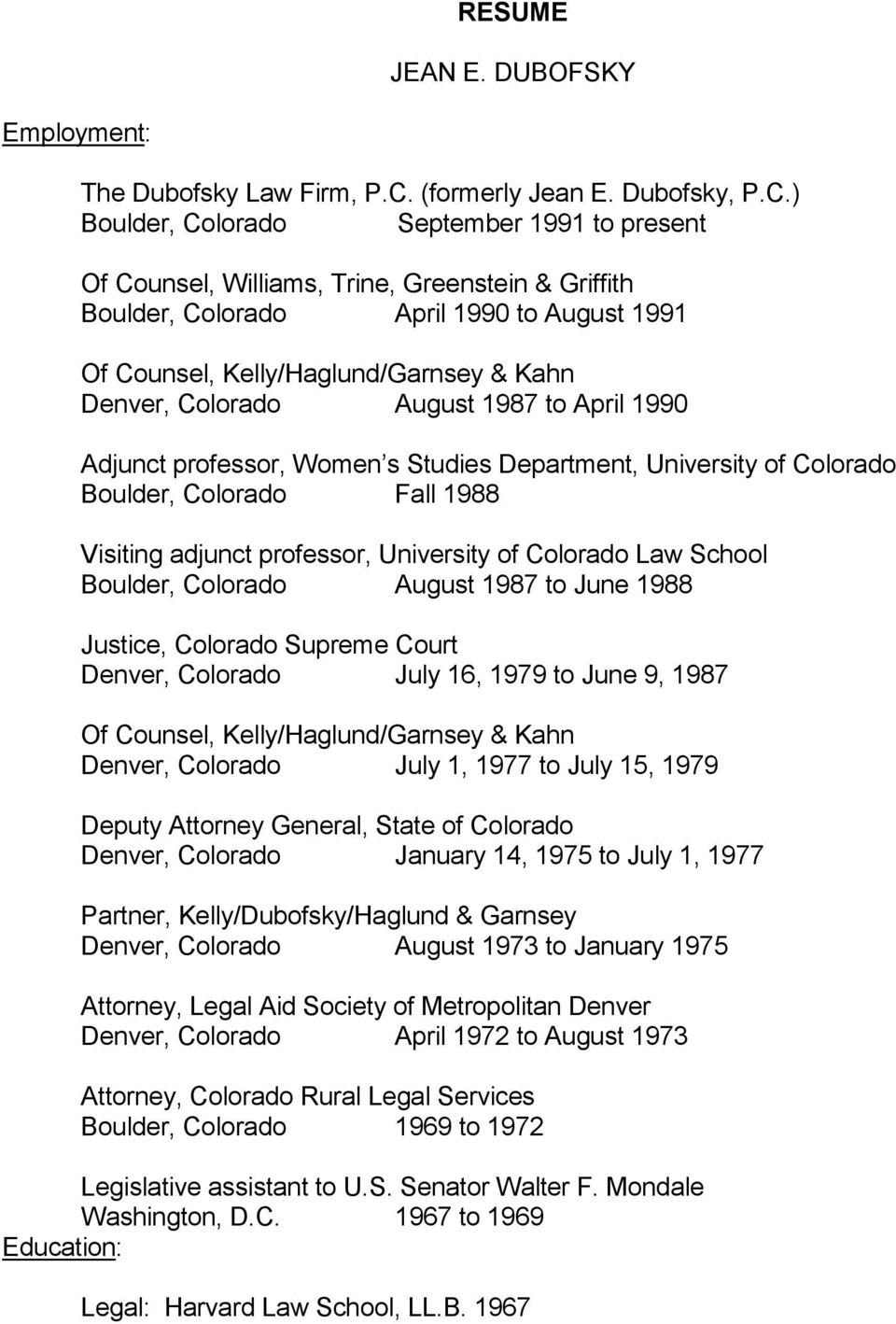 ) Boulder, Colorado September 1991 to present Of Counsel, Williams, Trine, Greenstein & Griffith Boulder, Colorado April 1990 to August 1991 Of Counsel, Kelly/Haglund/Garnsey & Kahn Denver, Colorado
