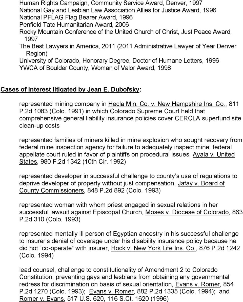 Colorado, Honorary Degree, Doctor of Humane Letters, 1996 YWCA of Boulder County, Woman of Valor Award, 1998 Cases of Interest litigated by Jean E. Dubofsky: represented mining company in Hecla Min.