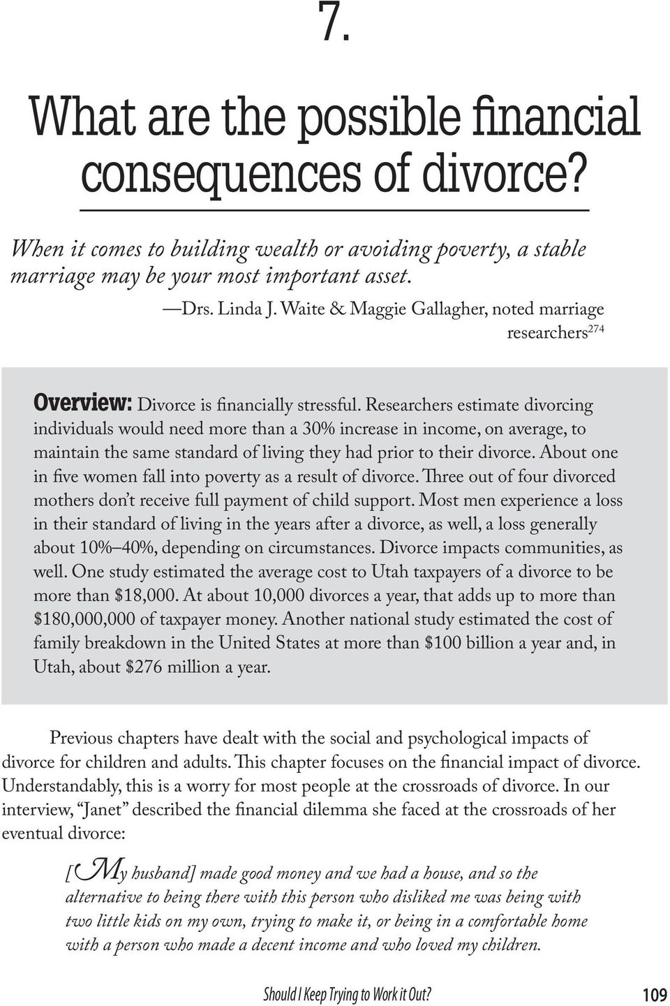 Researchers estimate divorcing individuals would need more than a 30% increase in income, on average, to maintain the same standard of living they had prior to their divorce.