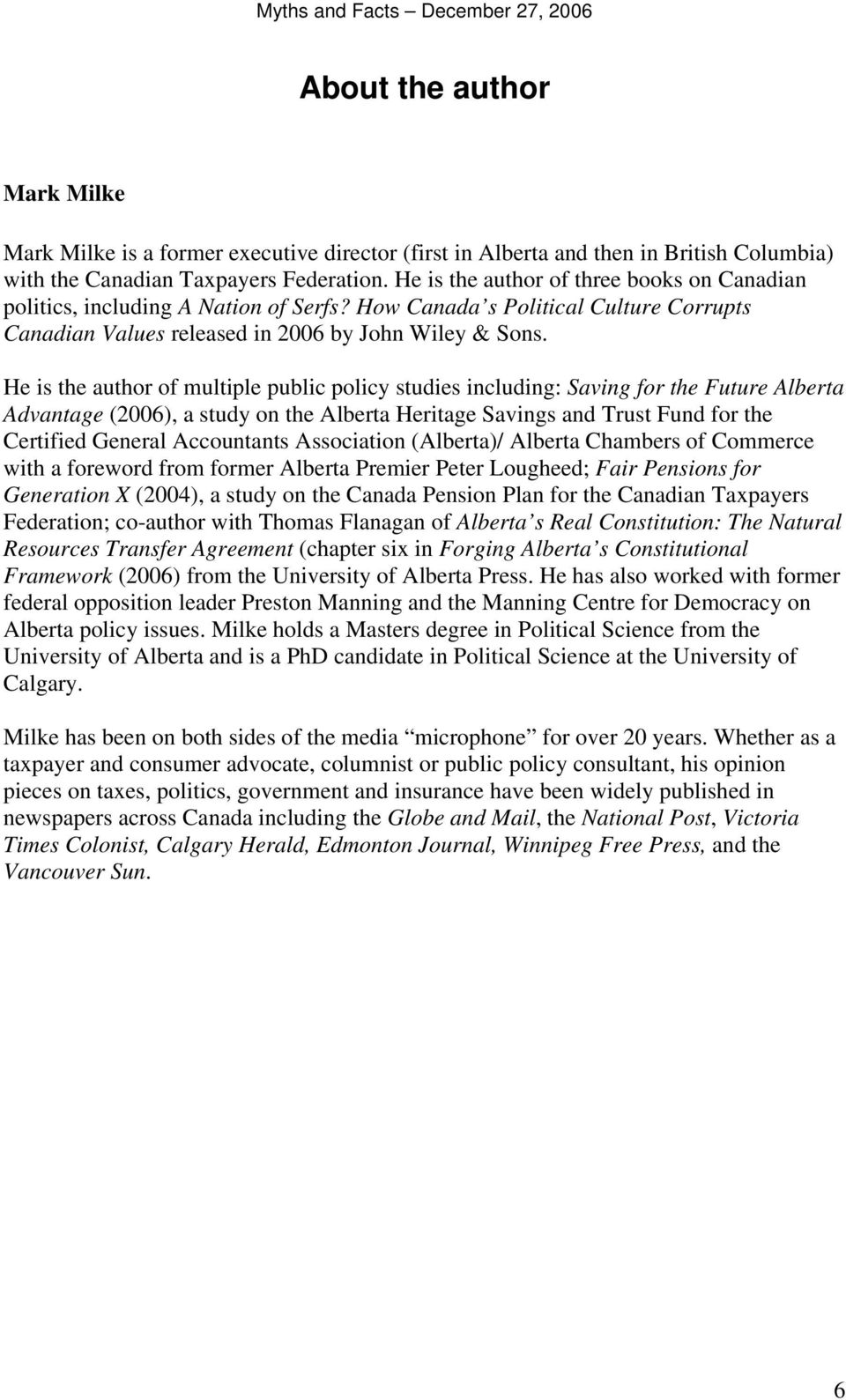 He is the author of multiple public policy studies including: Saving for the Future Alberta Advantage (2006), a study on the Alberta Heritage Savings and Trust Fund for the Certified General