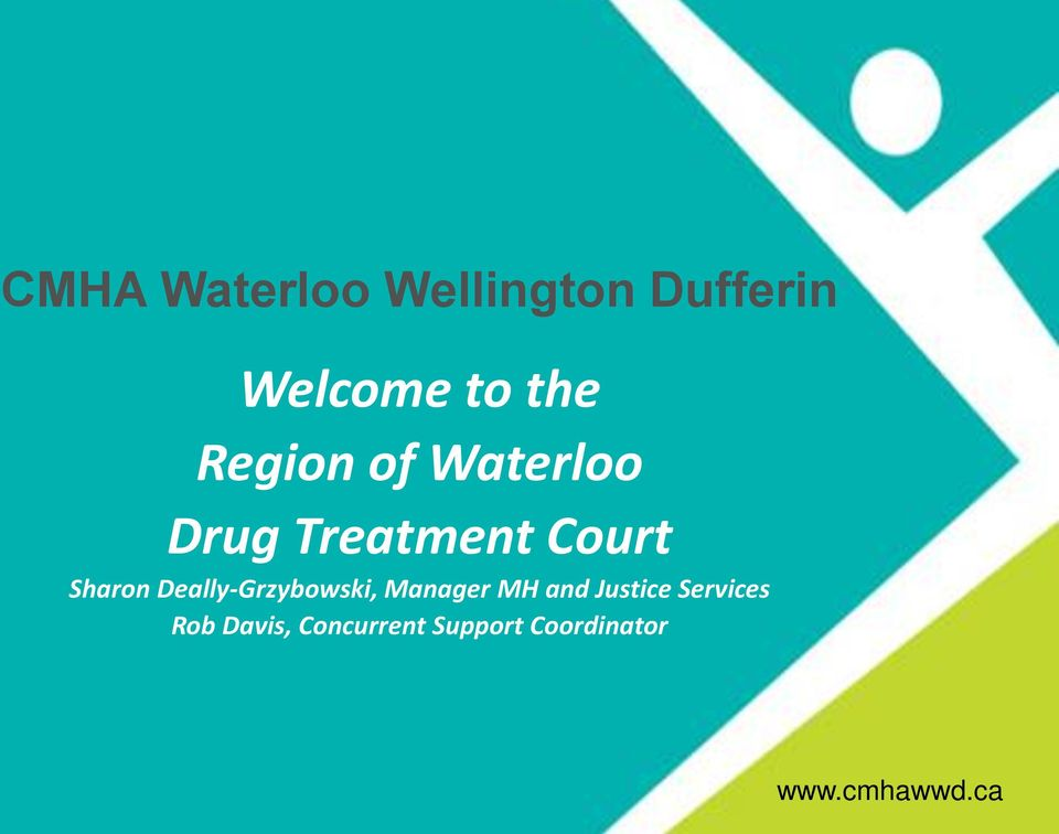 Waterloo Drug Treatment Court Sharon Deally-Grzybowski, Manager MH