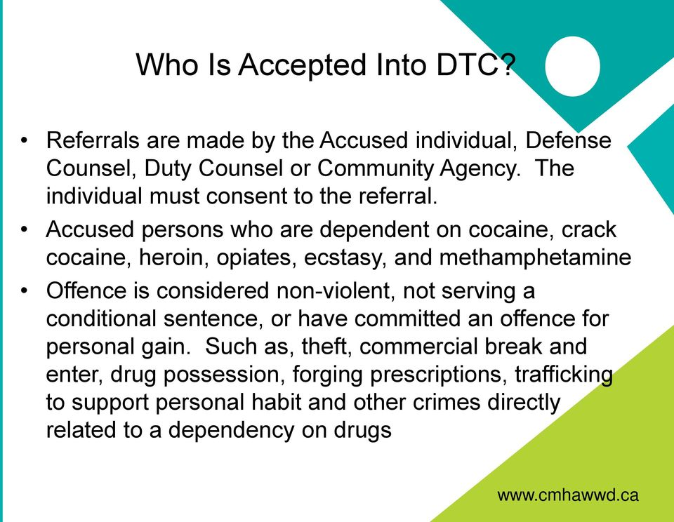Accused persons who are dependent on cocaine, crack cocaine, heroin, opiates, ecstasy, and methamphetamine Offence is considered non-violent,