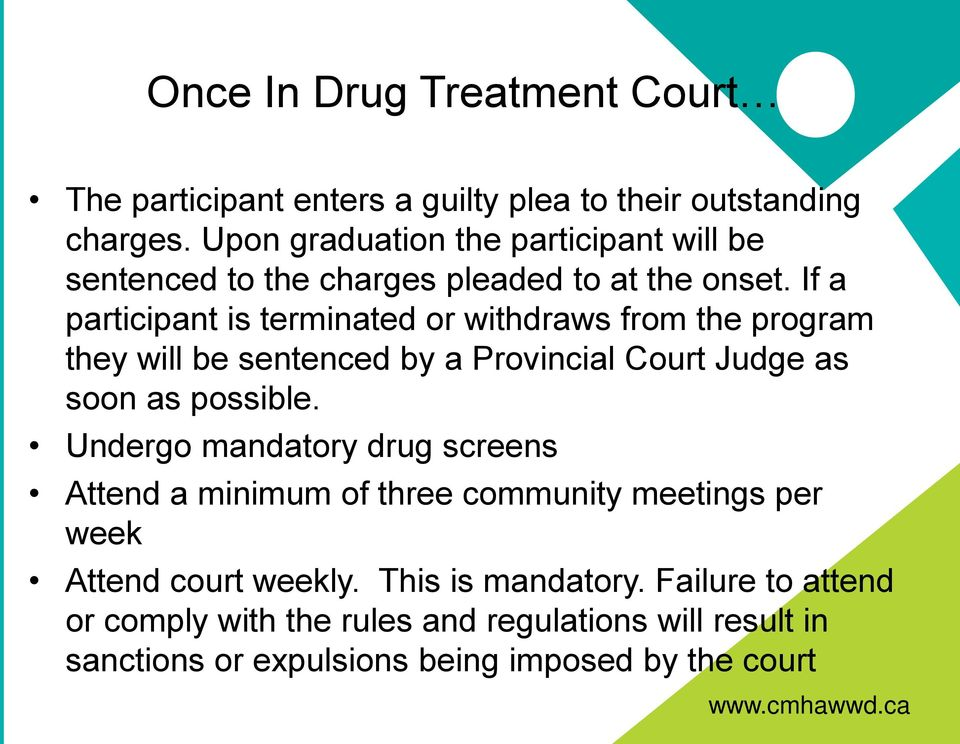 If a participant is terminated or withdraws from the program they will be sentenced by a Provincial Court Judge as soon as possible.