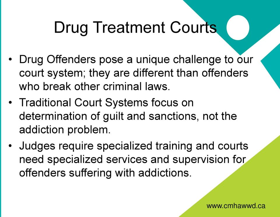 Traditional Court Systems focus on determination of guilt and sanctions, not the addiction