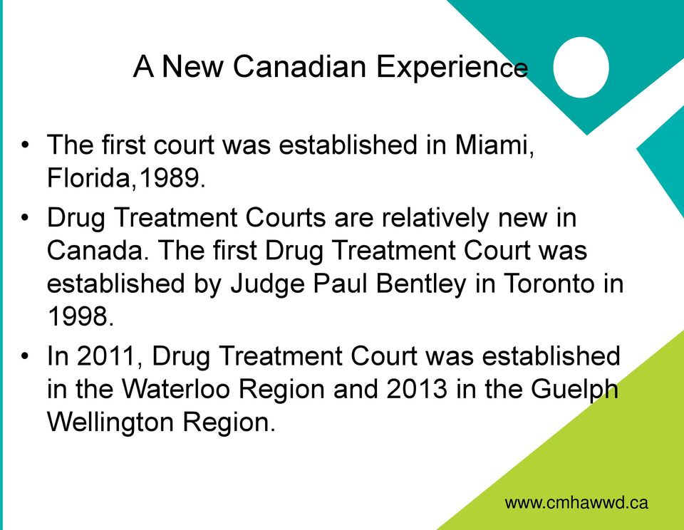 The first Drug Treatment Court was established by Judge Paul Bentley in Toronto in