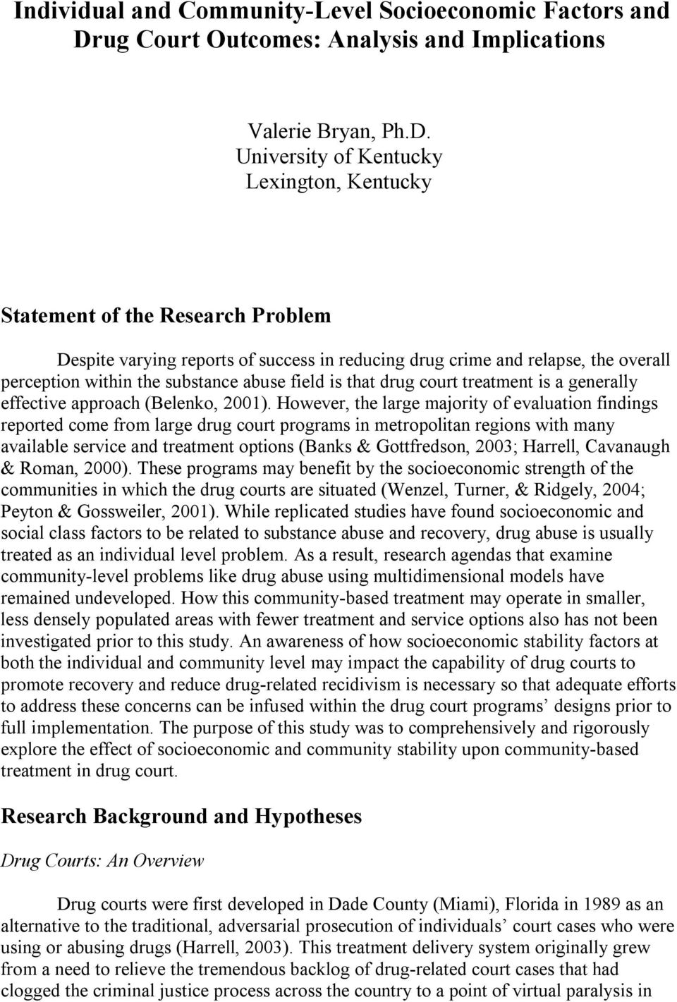 University of Kentucky Lexington, Kentucky Statement of the Research Problem Despite varying reports of success in reducing drug crime and relapse, the overall perception within the substance abuse