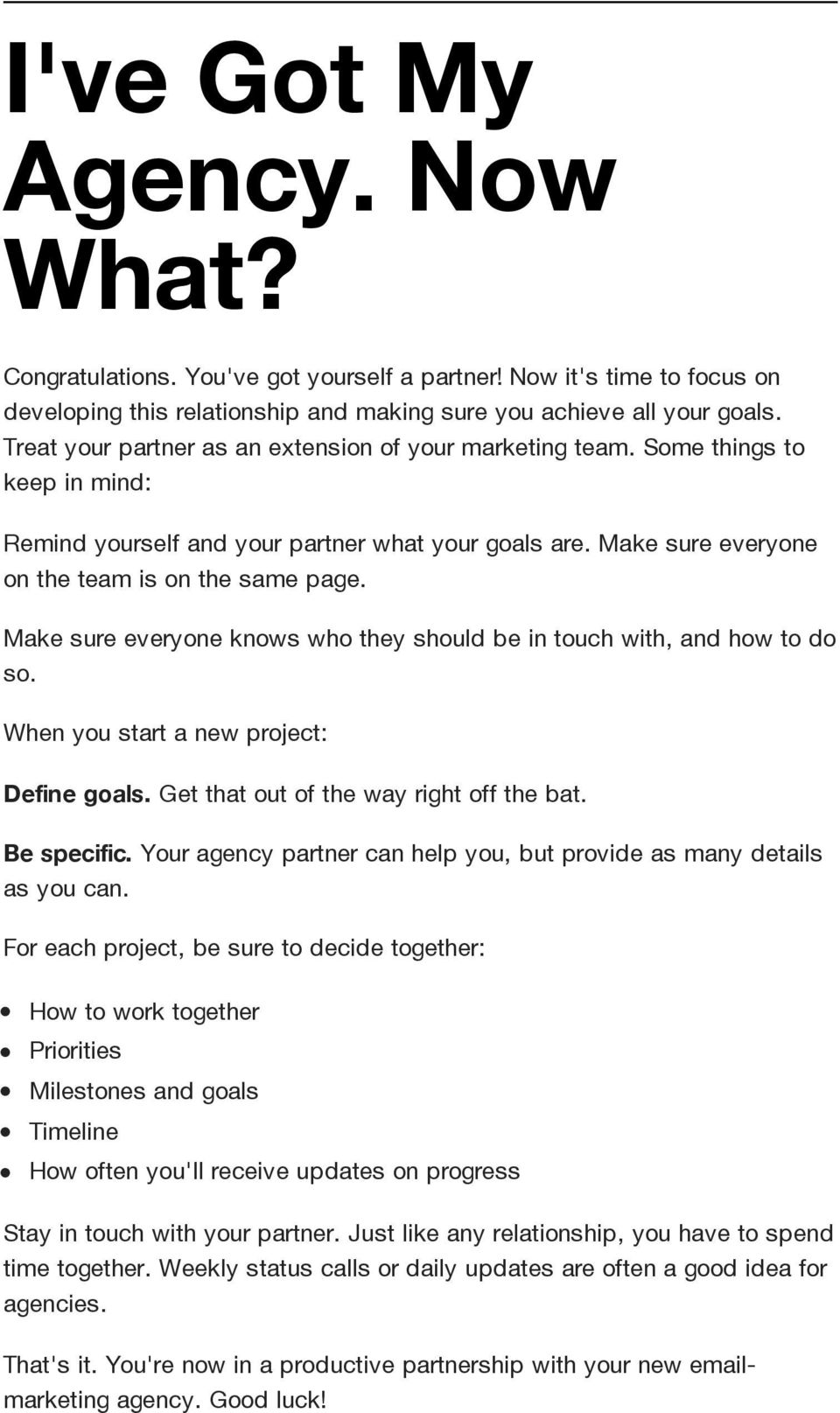 Make sure everyone knows who they should be in touch with, and how to do so. When you start a new project: Define goals. Get that out of the way right off the bat. Bespecific.