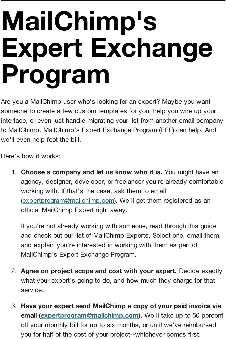 MailChimp's Expert Exchange Program (EEP) can help. And we'll even help foot the bill. Here's how it works: 1. Chooseacompany andlet usknowwhoitis.