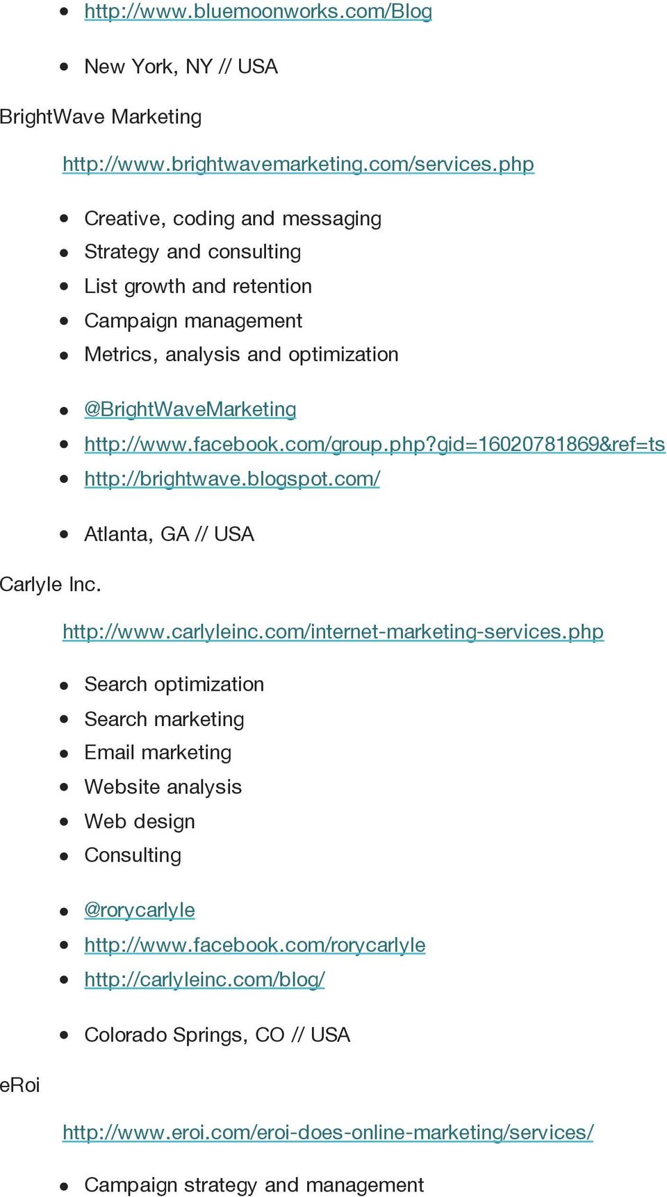 com/group.php?gid=16020781869&ref=ts http://brightwave.blogspot.com/ Atlanta, GA // USA Carlyle Inc. http://www.carlyleinc.com/internet-marketing-services.