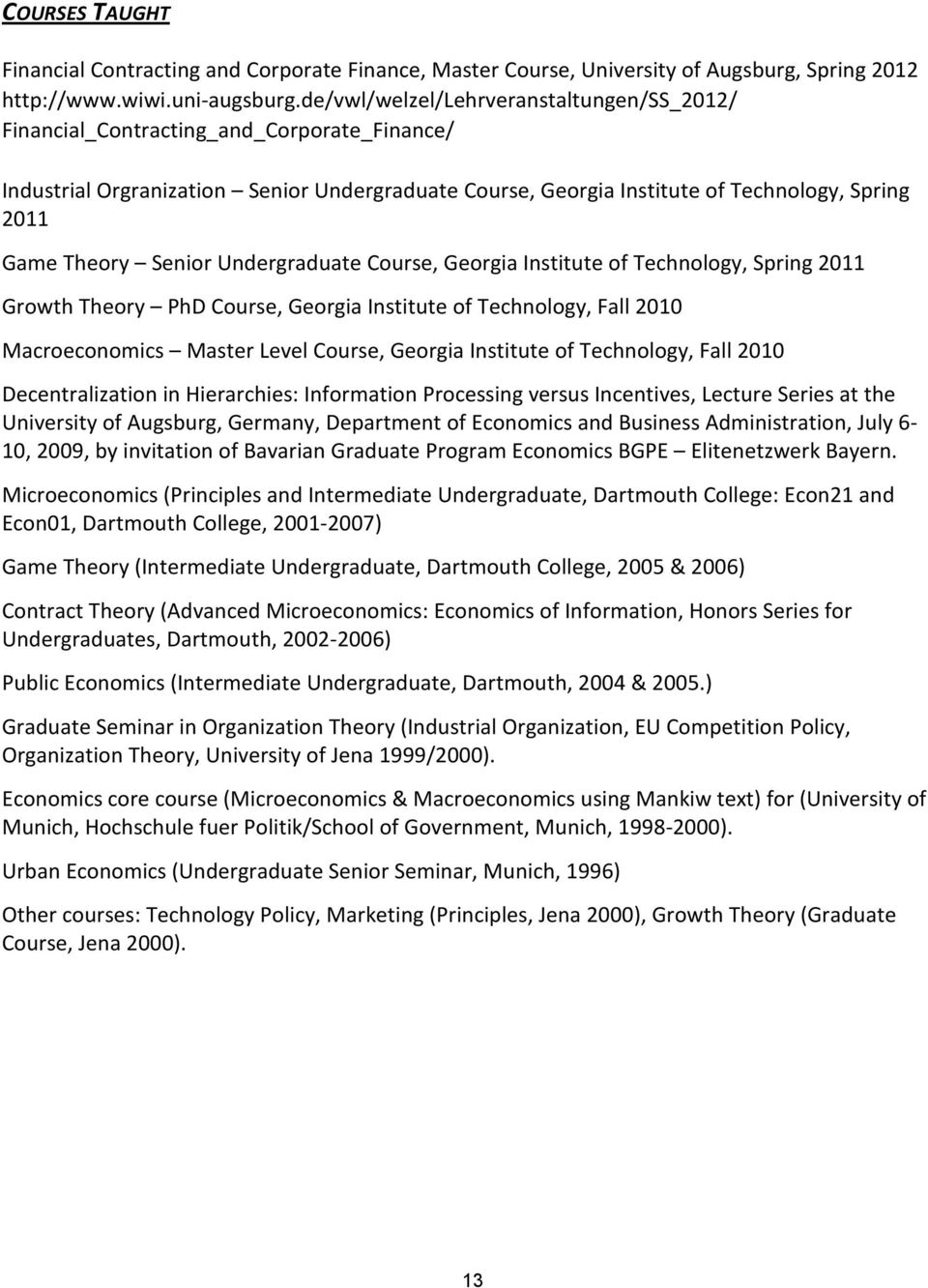Senior Undergraduate Course, Georgia Institute of Technology, Spring 2011 Growth Theory PhD Course, Georgia Institute of Technology, Fall 2010 Macroeconomics Master Level Course, Georgia Institute of