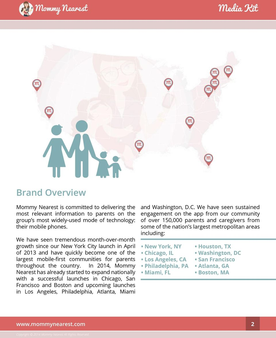 In 2014, Mommy Nearest has already started to expand nationally with a successful launches in Chicago, San Francisco and Boston and upcoming launches in Los Angeles, Philadelphia, Atlanta, Miami and
