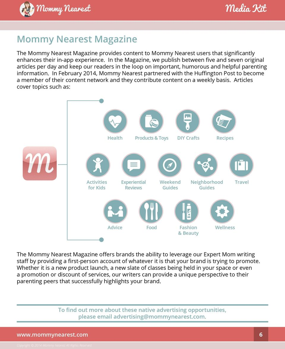 In February 2014, Mommy Nearest partnered with the Huffington Post to become a member of their content network and they contribute content on a weekly basis.