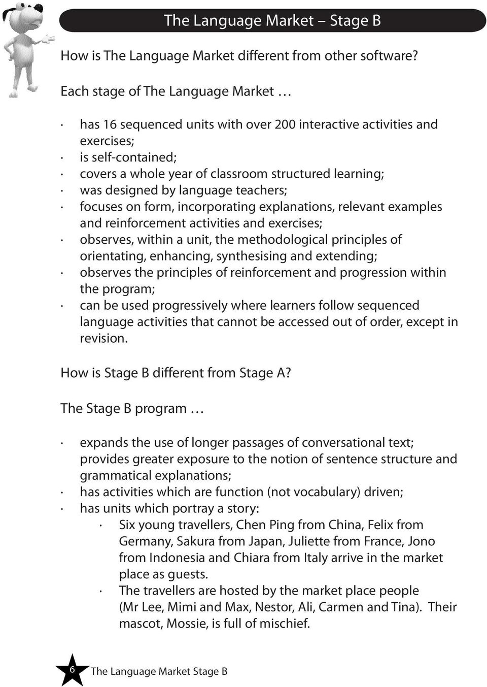language teachers; focuses on form, incorporating explanations, relevant examples and reinforcement activities and exercises; observes, within a unit, the methodological principles of orientating,