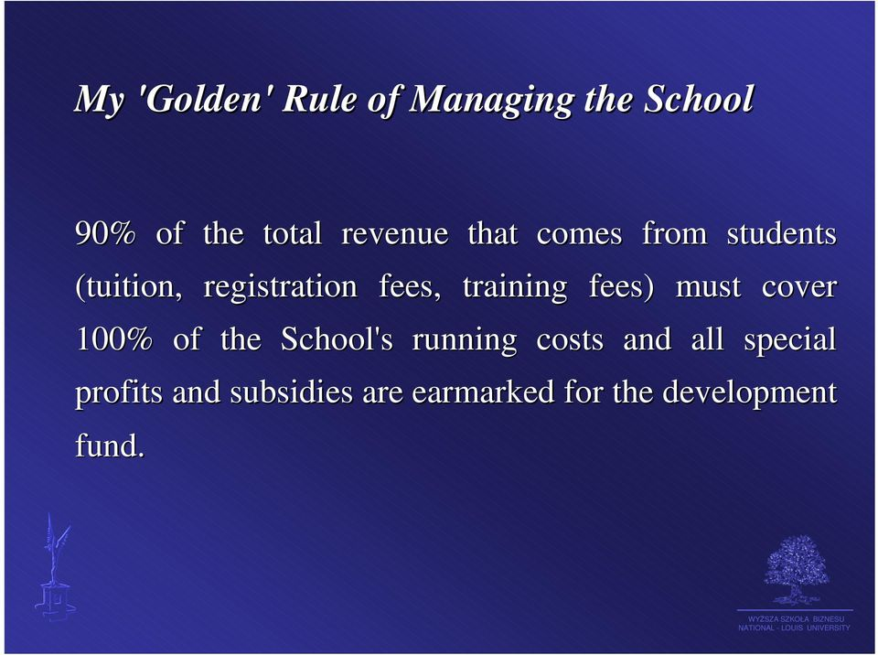fees) must cover 100% of the School's running costs and all