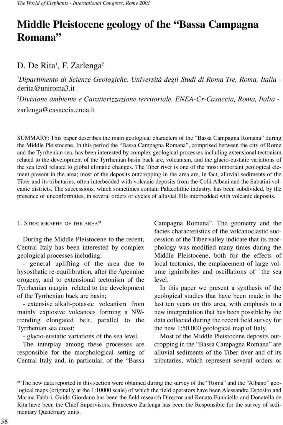 it SUMMARY: This paper describes the main geological characters of the Bassa Campagna Romana during the Middle Pleistocene.