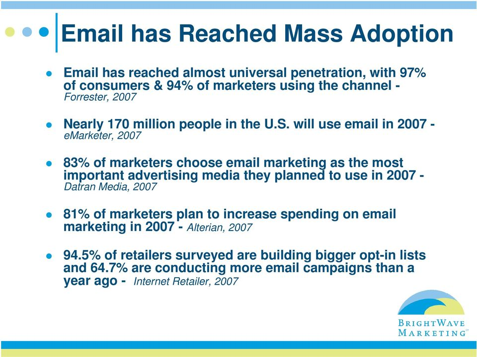 will use email in 2007 - emarketer, 2007 83% of marketers choose email marketing as the most important advertising media they planned to use in 2007