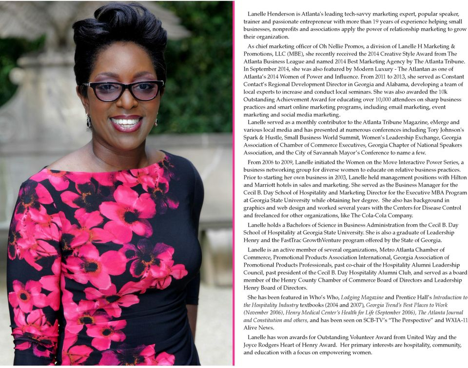 As chief marketing officer of Oh Nellie Promos, a division of Lanelle H Marketing & Promotions, LLC (MBE), she recently received the 2014 Creative Style Award from The Atlanta Business League and