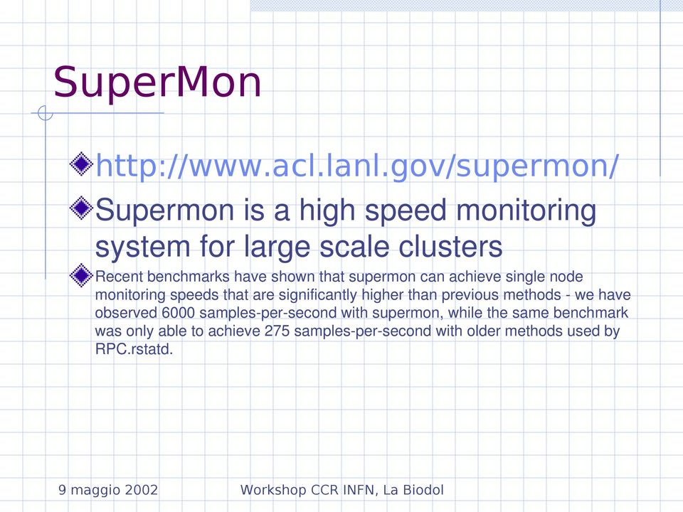 have shown that supermon can achieve single node monitoring speeds that are significantly higher than
