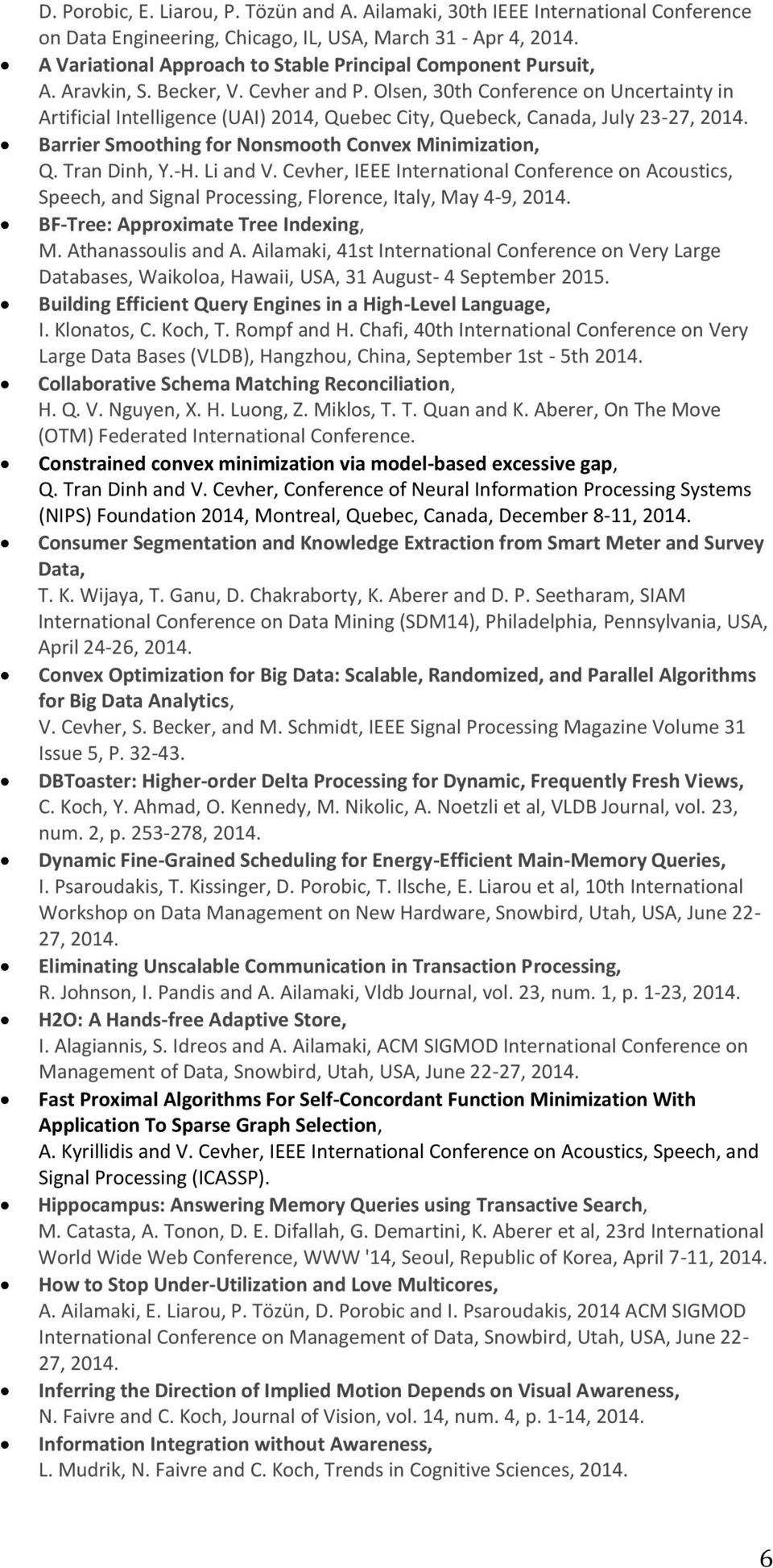 Cevher and P. Olsen, 30th Conference on Uncertainty in Artificial Intelligence (UAI) 2014, Quebec City, Quebeck, Canada, July 23-27, Barrier Smoothing for Nonsmooth Convex Minimization, Q.