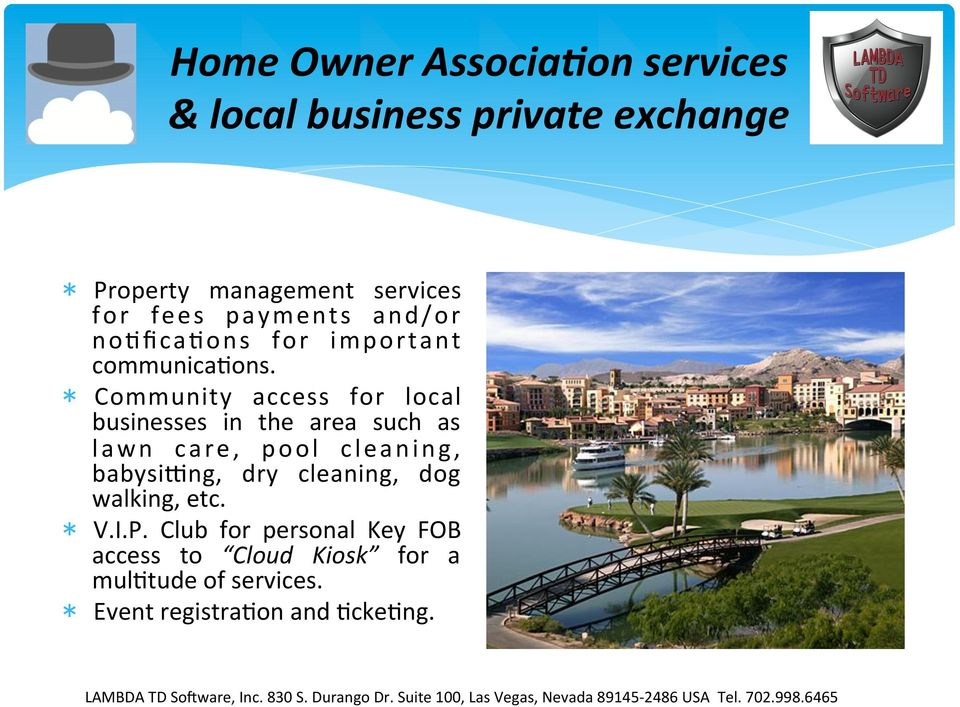 Community access for local businesses in the area such as lawn care, pool cleaning, babysifng, dry