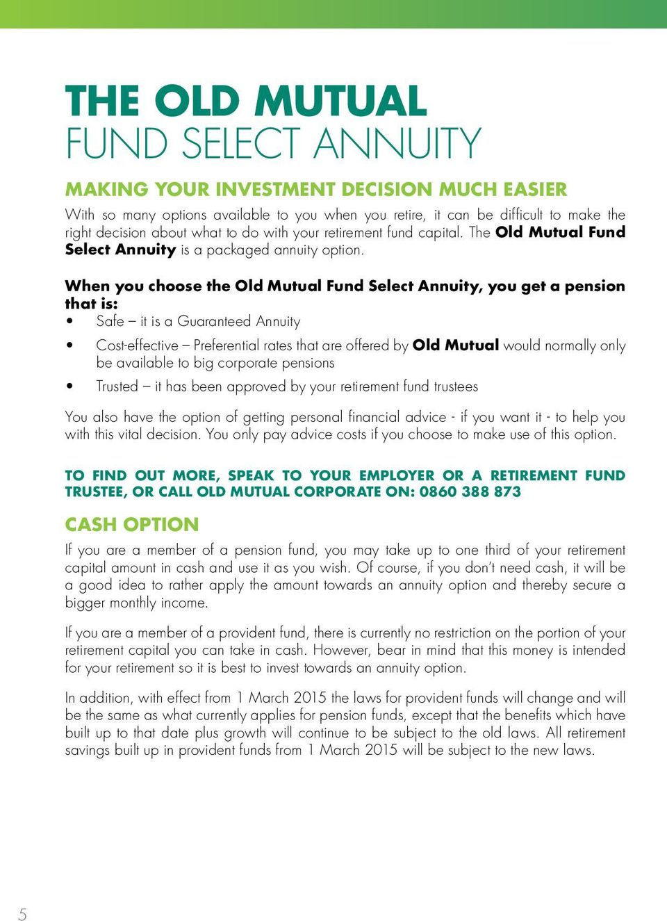 When you choose the Old Mutual Fund Select Annuity, you get a pension that is: Safe it is a Guaranteed Annuity Cost-effective Preferential rates that are offered by Old Mutual would normally only be