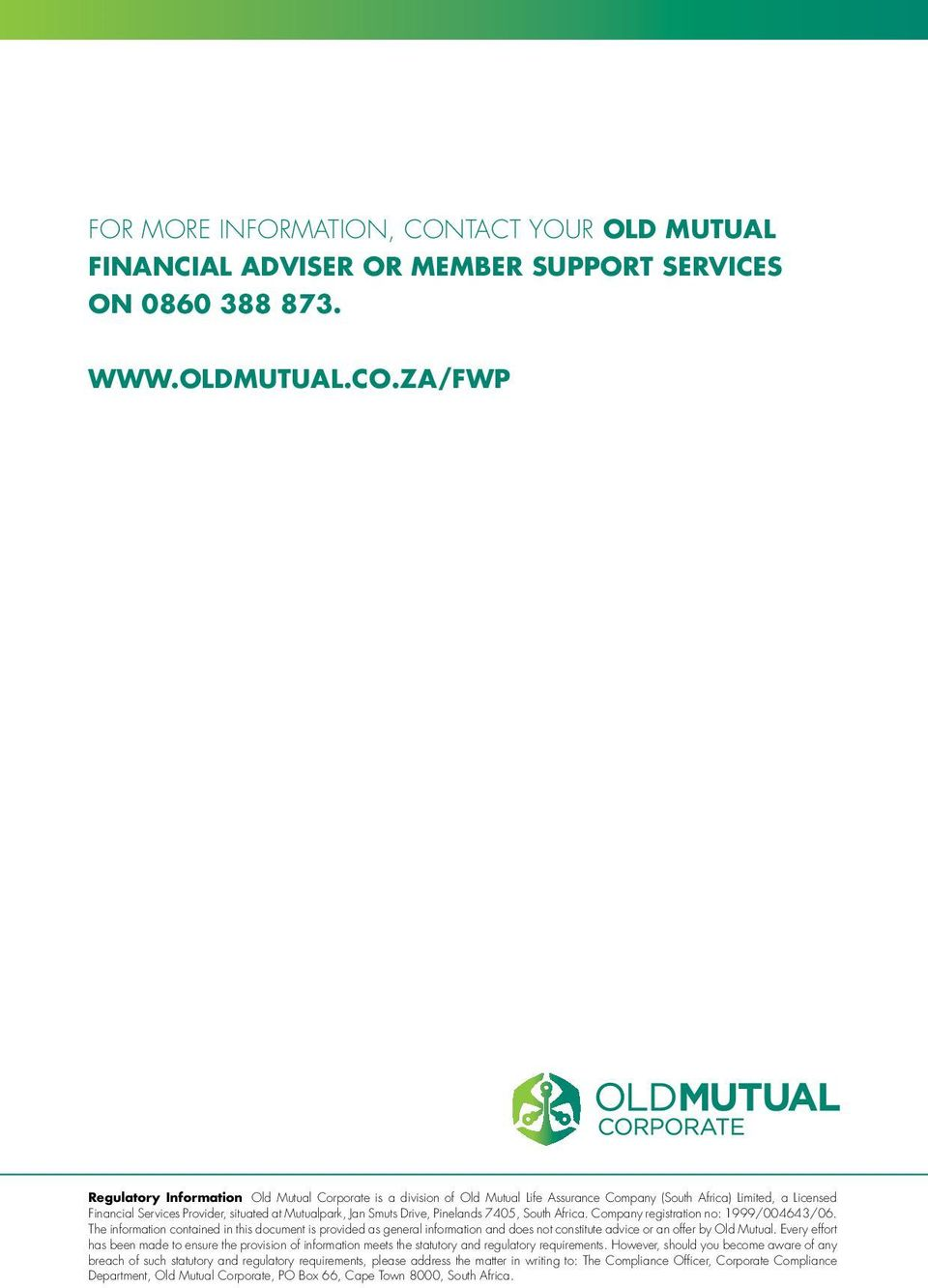za/fwp Regulatory Information Old Mutual Corporate is a division of Old Mutual Life Assurance Company (South Africa) Limited, a Licensed Financial Services Provider, situated at Mutualpark, Jan Smuts