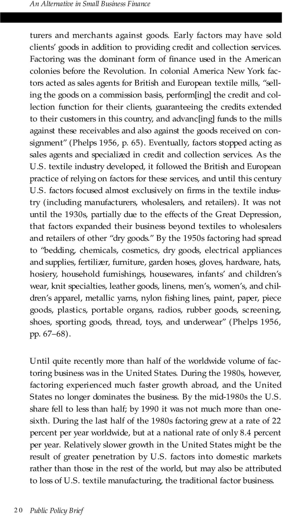 In colonial America New York factors acted as sales agents for British and European textile mills, selling the goods on a commission basis, perform[ing] the credit and collection function for their