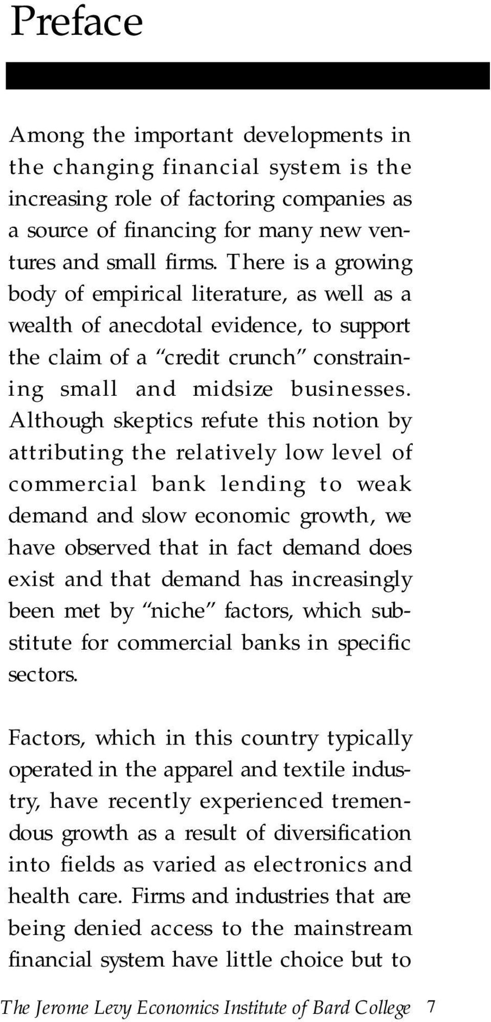 Although skeptics refute this notion by attributing the relatively low level of c o m m e rcial bank lending to weak demand and slow economic growth, we have observed that in fact demand does exist