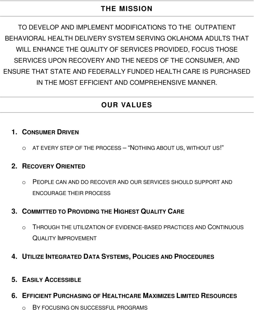 CONSUMER DRIVEN o AT EVERY STEP OF THE PROCESS NOTHING ABOUT US, WITHOUT US! 2. RECOVERY ORIENTED o PEOPLE CAN AND DO RECOVER AND OUR SERVICES SHOULD SUPPORT AND ENCOURAGE THEIR PROCESS 3.