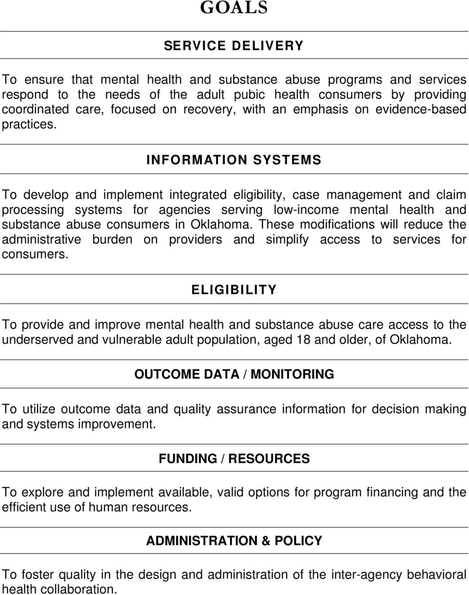 INFORMATION SYSTEMS To develop and implement integrated eligibility, case management and claim processing systems for agencies serving low-income mental health and substance abuse consumers in
