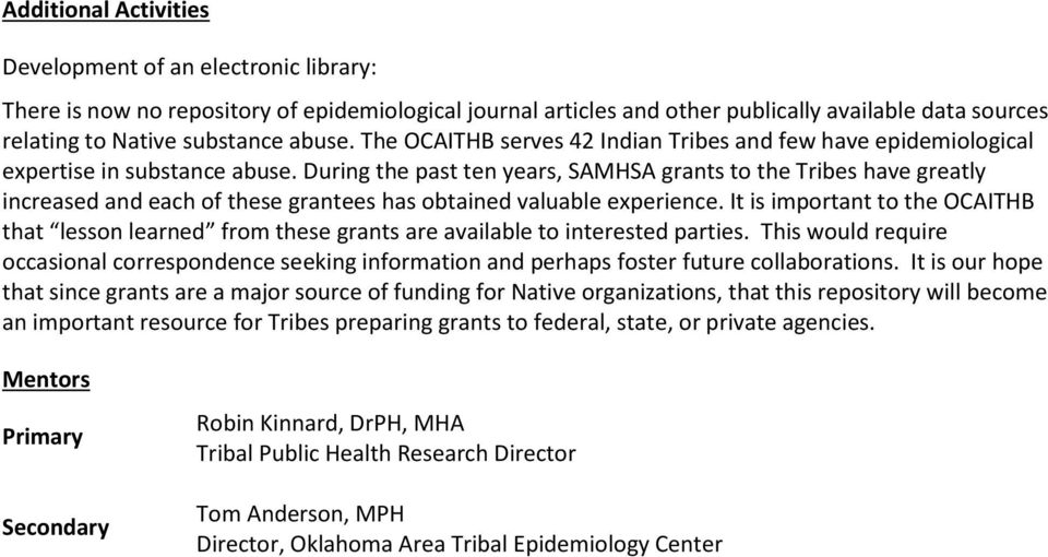 During the past ten years, SAMHSA grants to the Tribes have greatly increased and each of these grantees has obtained valuable experience.