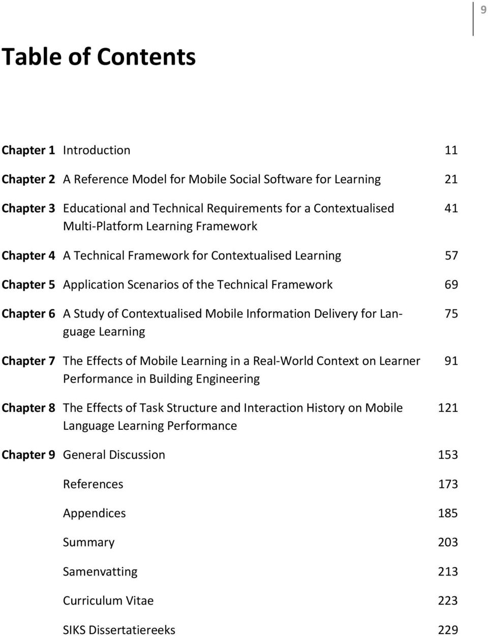 Mobile Information Delivery for Language Learning Chapter 7 The Effects of Mobile Learning in a Real-World Context on Learner Performance in Building Engineering Chapter 8 The Effects of Task
