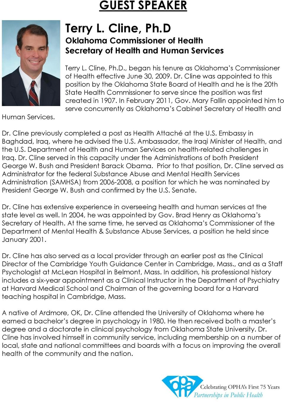 In February 2011, Gov. Mary Fallin appointed him to serve concurrently as Oklahoma s Cabinet Secretary of Health and Dr. Cline previously completed a post as Health Attaché at the U.S. Embassy in Baghdad, Iraq, where he advised the U.