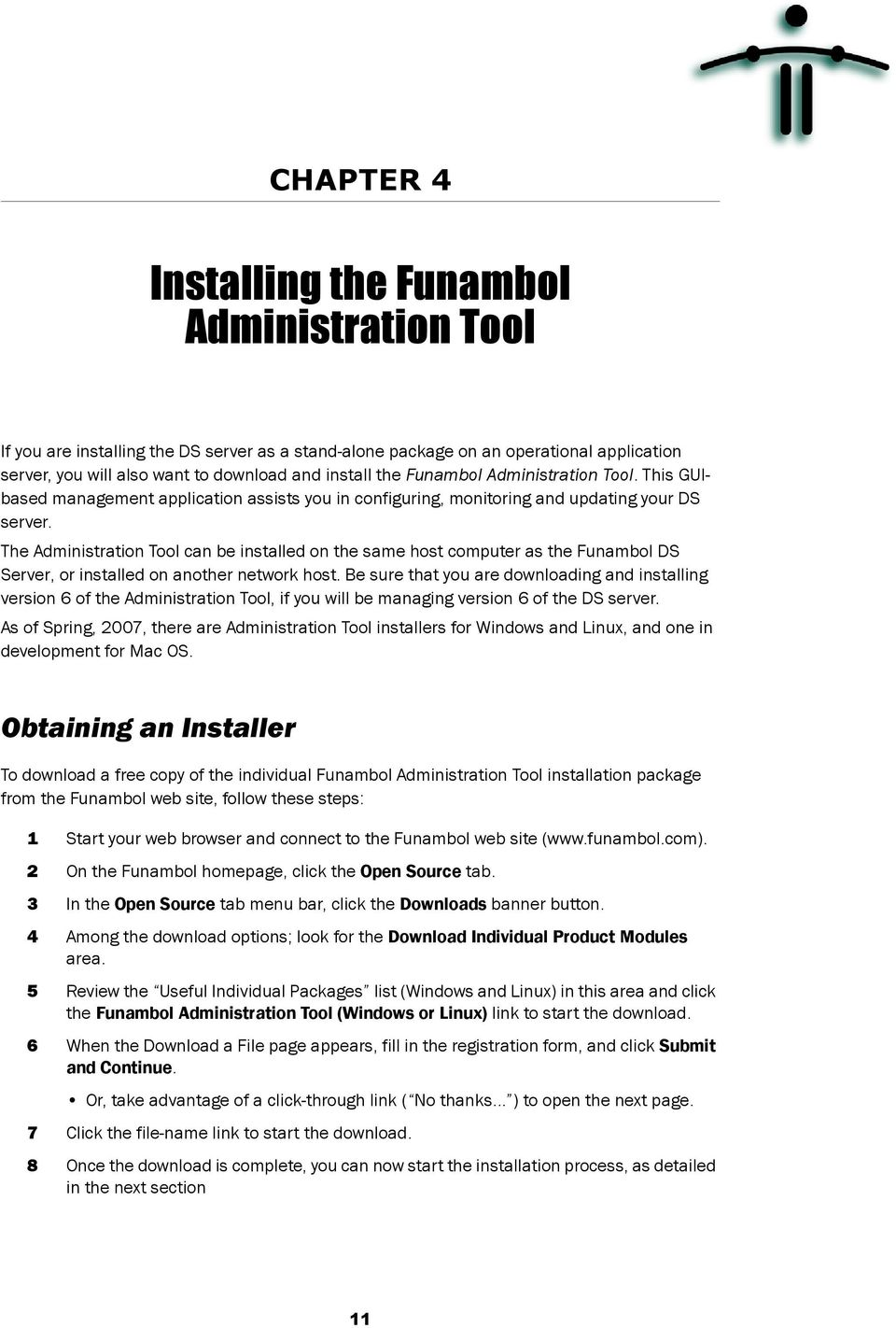 The Administration Tool can be installed on the same host computer as the Funambol DS Server, or installed on another network host.