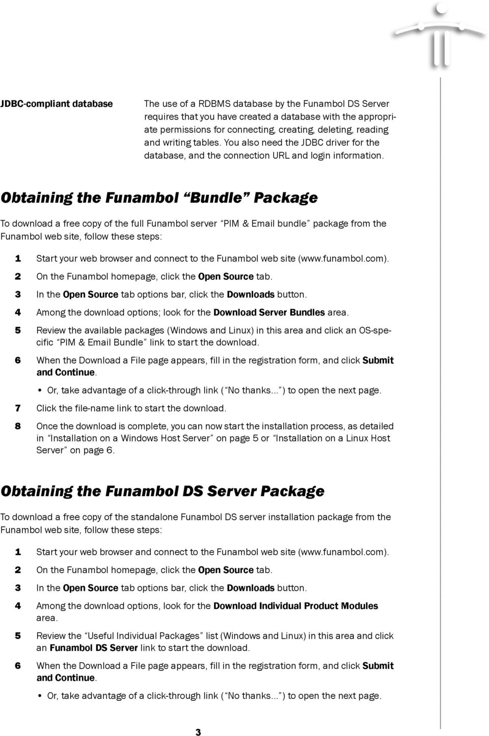 Obtaining the Funambol Bundle Package To download a free copy of the full Funambol server PIM & Email bundle package from the Funambol web site, follow these steps: 1 Start your web browser and