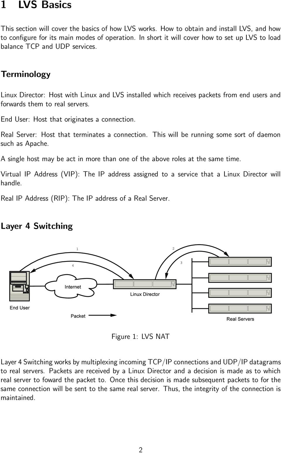 Terminology Linux Director: Host with Linux and LVS installed which receives packets from end users and forwards them to real servers. End User: Host that originates a connection.