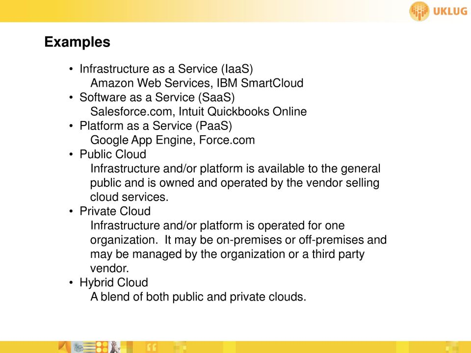 com Public Cloud Infrastructure and/or platform is available to the general public and is owned and operated by the vendor selling cloud services.