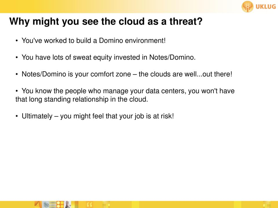 Notes/Domino is your comfort zone the clouds are well...out there!