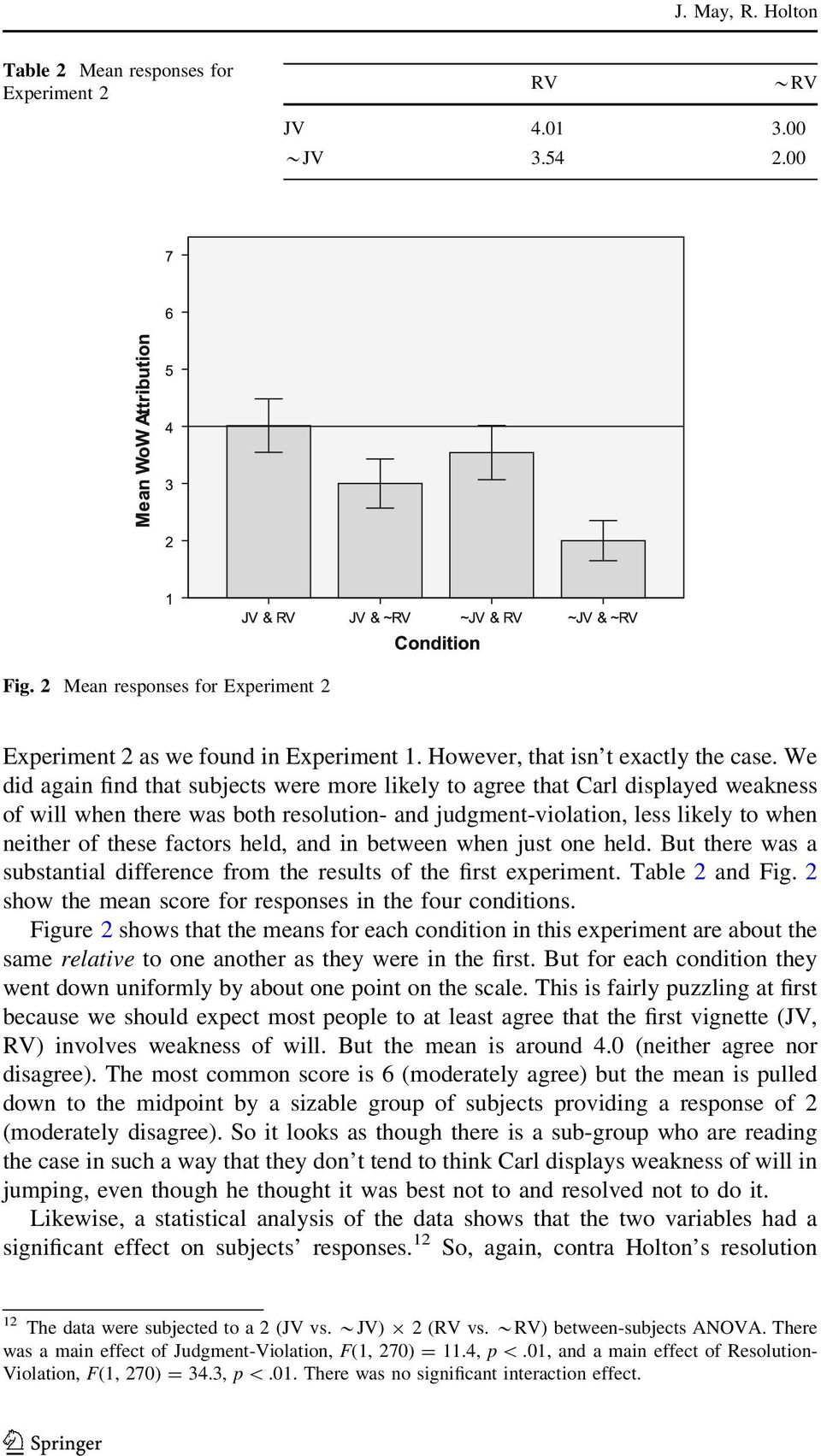 We did again find that subjects were more likely to agree that Carl displayed weakness of will when there was both resolution- and judgment-violation, less likely to when neither of these factors