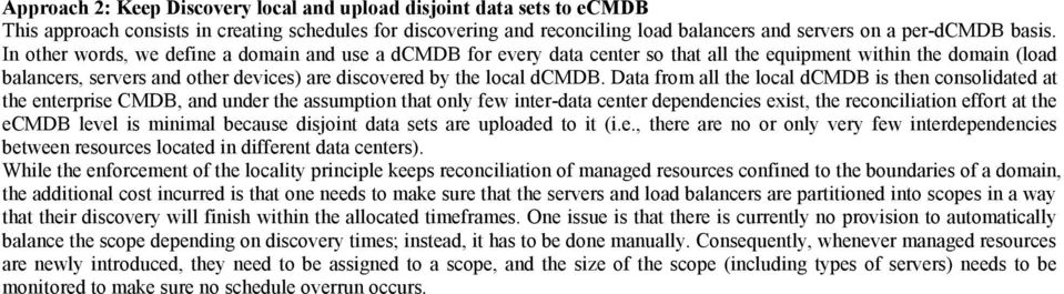 Data from all the local dcmdb is then consolidated at the enterprise CMDB, and under the assumption that only few inter-data center dependencies exist, the reconciliation effort at the ecmdb level is
