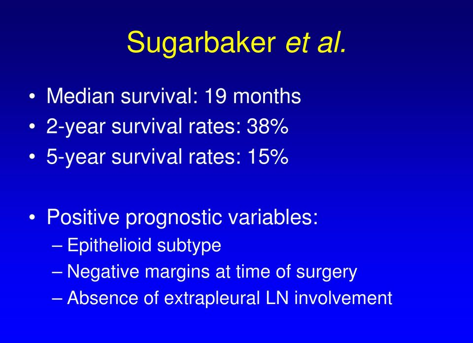 5-year survival rates: 15% Positive prognostic