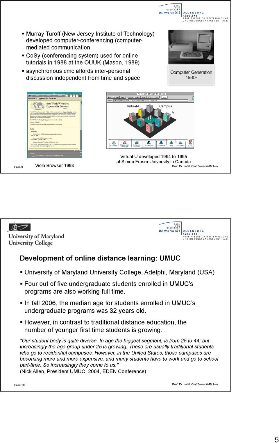 University in Canada Development of online distance learning: UMUC University of Maryland University College, Adelphi, Maryland (USA) Four out of five undergraduate students enrolled in UMUC s