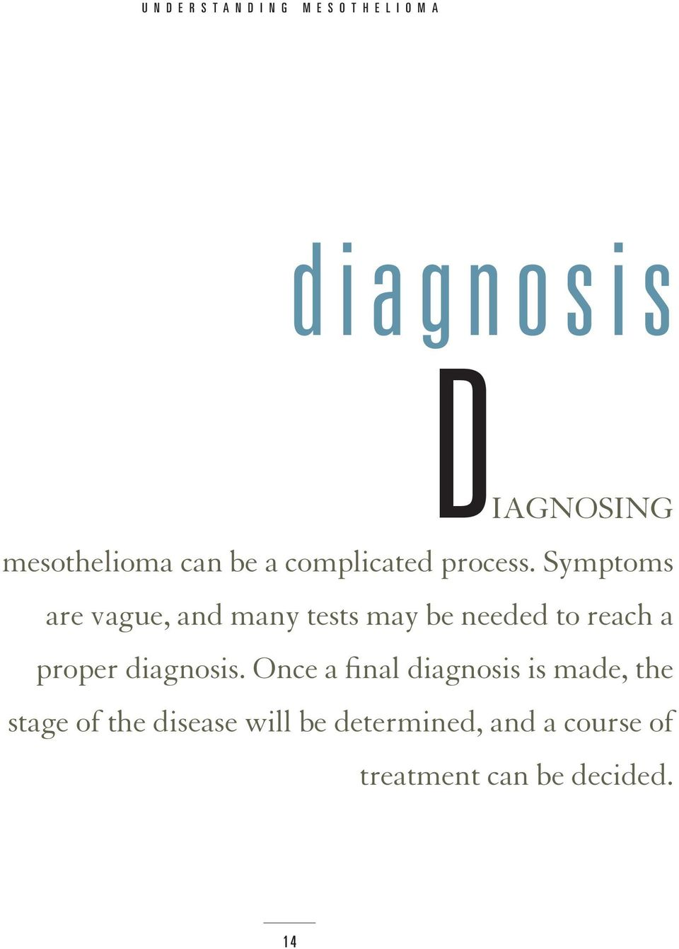 Symptoms are vague, and many tests may be needed to reach a proper diagnosis.