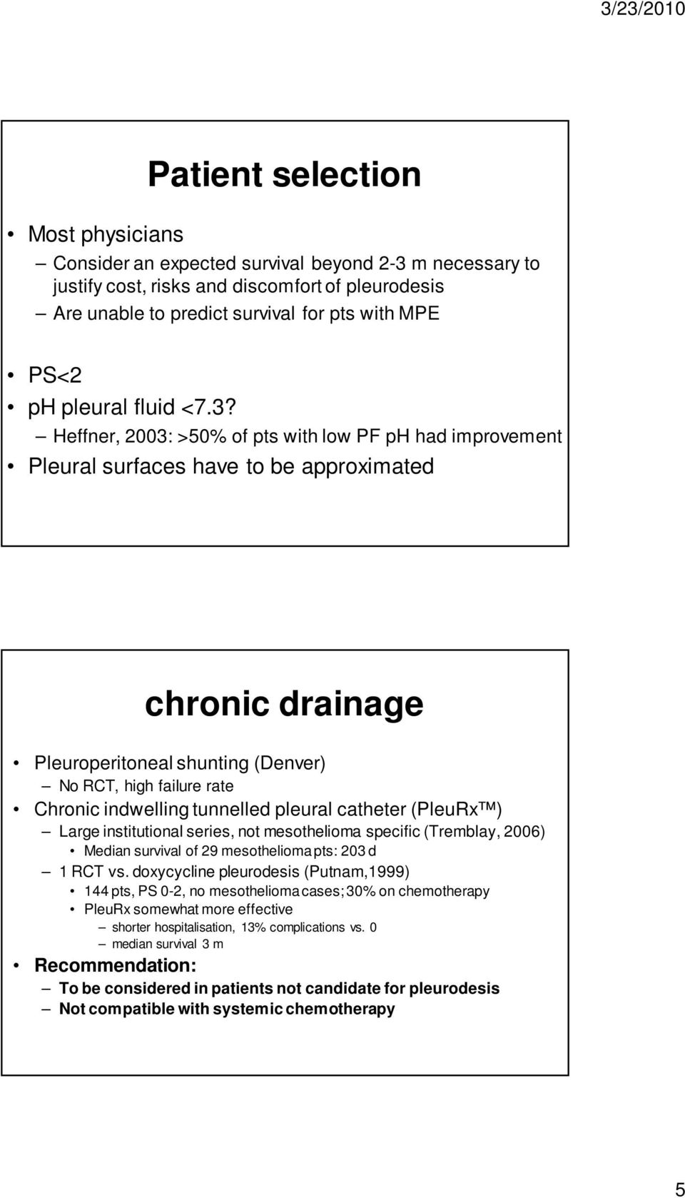 Heffner, 2003: >50% of pts with low PF ph had improvement Pleural surfaces have to be approximated chronic drainage Pleuroperitoneal shunting (Denver) No RCT, high failure rate Chronic indwelling