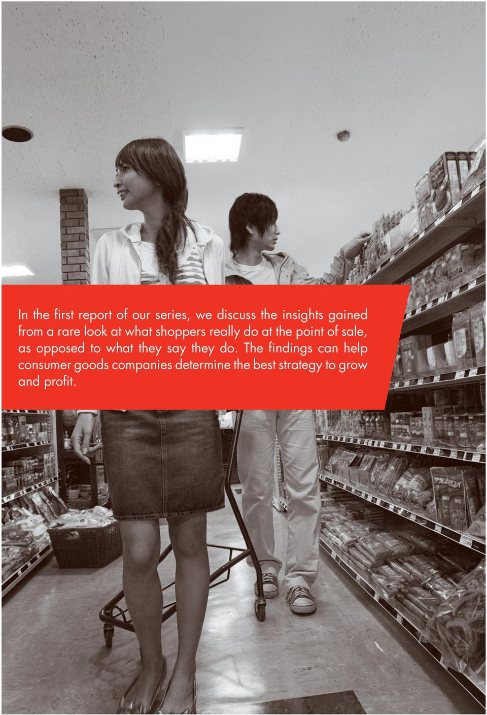 Success rests on understanding actual shopper behavior what they do at the point of sale as opposed to what they say they ll do in surveys.