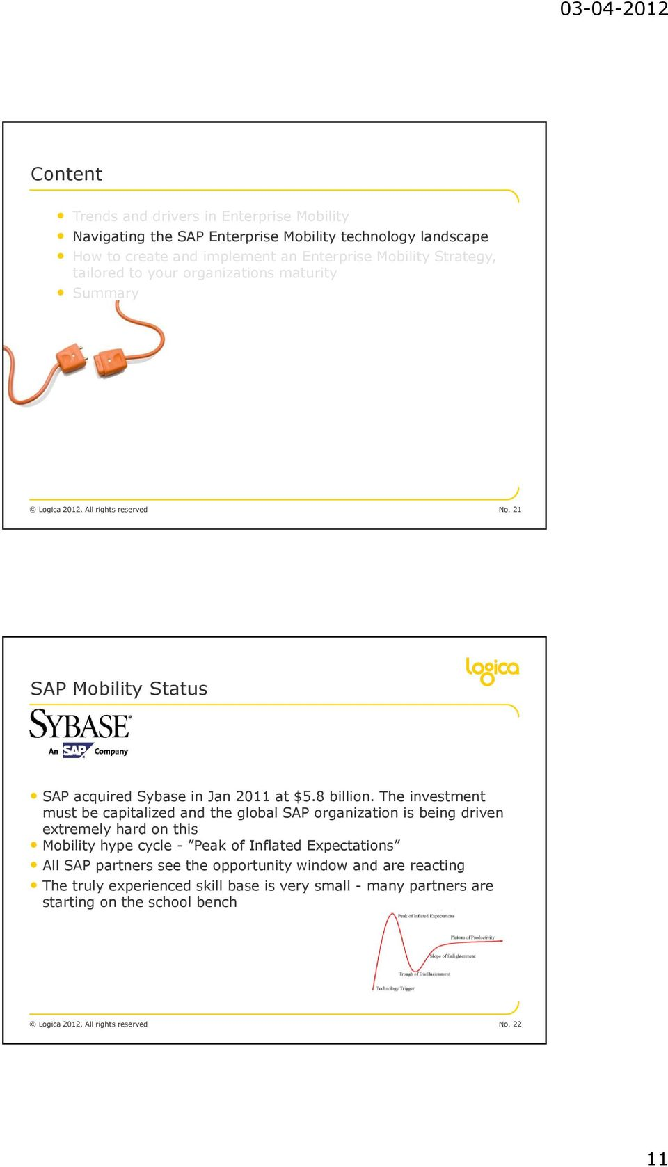 The investment must be capitalized and the global SAP organization is being driven extremely hard on this Mobility hype cycle - Peak of Inflated