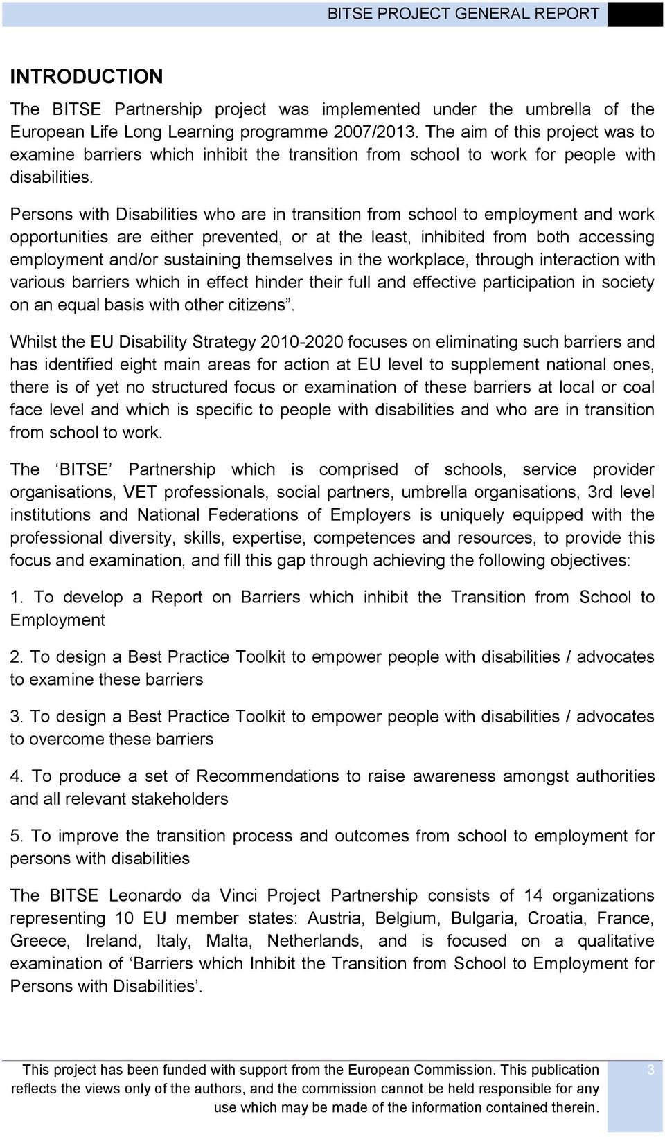 Persons with Disabilities who are in transition from school to employment and work opportunities are either prevented, or at the least, inhibited from both accessing employment and/or sustaining