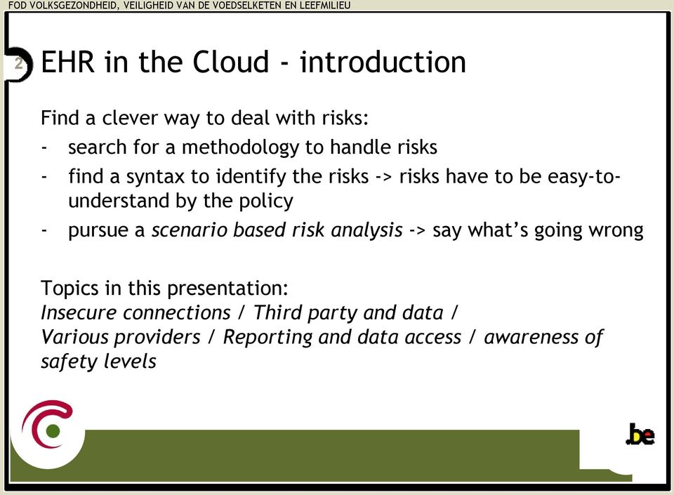 pursue a scenario based risk analysis -> say what s going wrong Topics in this presentation: Insecure