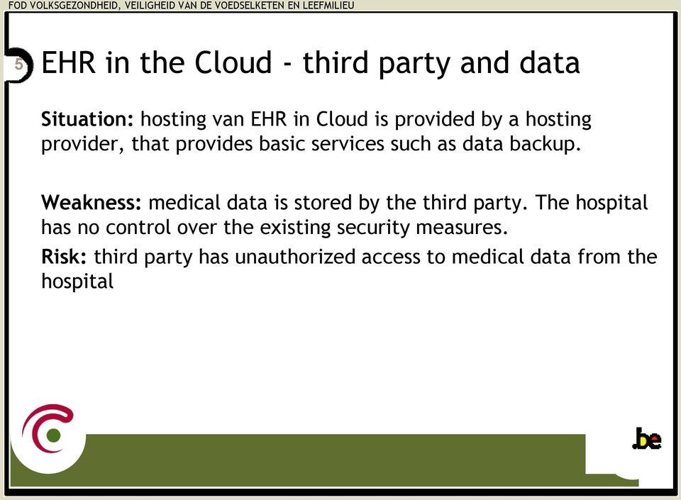 Weakness: medical data is stored by the third party.
